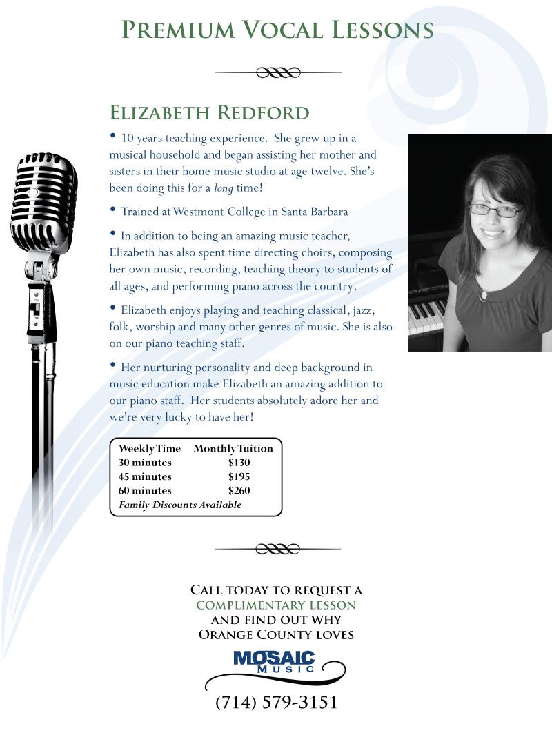 Premium vocal lessons.  Voice lessons. Voice Teacher. Vocal Teacher. Premium piano lessons.  Elizabeth Redford, Instructor. 10 years of full time teaching experience.  She grew up in a musical household and began assisting her mother and sisters in their home piano studio at a very young age. She's been doing this for a long time! Trained at Westmont College in Santa Barbara. In addition to being an amazing piano teacher, Elizabeth has also spent time directing choirs, composing her own music, recording, teaching theory to students of all ages, and of course performing piano across the country.  Elizabeth also enjoys playing and teaching jazz, folk, worship and many other genres of piano music.   Her nurturing personality and deep background in music education make Elizabeth an amazing addition to our piano staff.  We're very lucky to have her!
